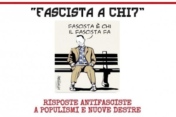 Fascista a chi? Risposte antifasciste a populismi e nuove destre