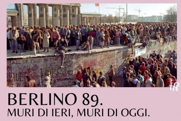 Berlino '89. Muri di ieri, muri di oggi